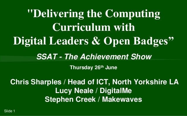 SSAT - The Achievement Show Thursday 26th June Chris Sharples / Head of ICT, North Yorkshire LA Lucy Neale / DigitalMe Ste...