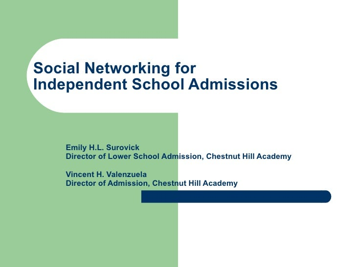 Social Networking for  Independent School Admissions Emily H.L. Surovick Director of Lower School Admission, Chestnut Hill...