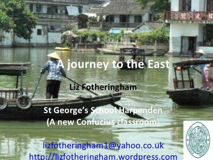 A journey to the East Liz Fotheringham St   George's School Harpenden (A new Confucius classroom ) [email_address] http://...
