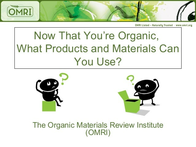 Now That You're Organic,What Products and Materials Can          You Use?   The Organic Materials Review Institute        ...
