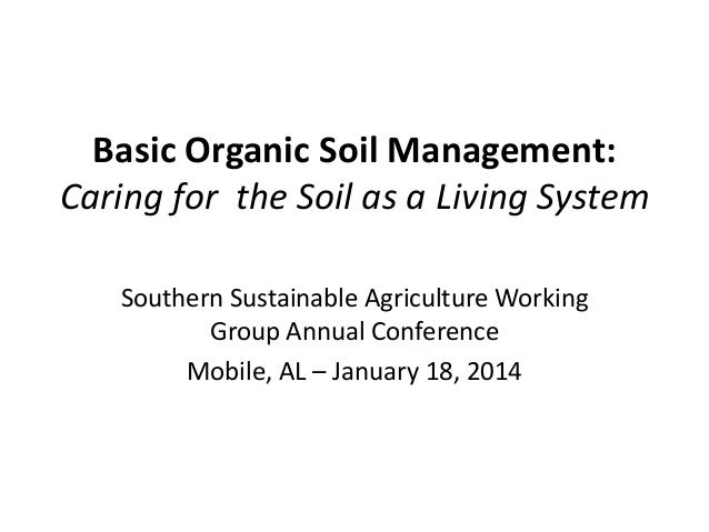 Basic Organic Soil Management: Caring for the Soil as a Living System Southern Sustainable Agriculture Working Group Annua...