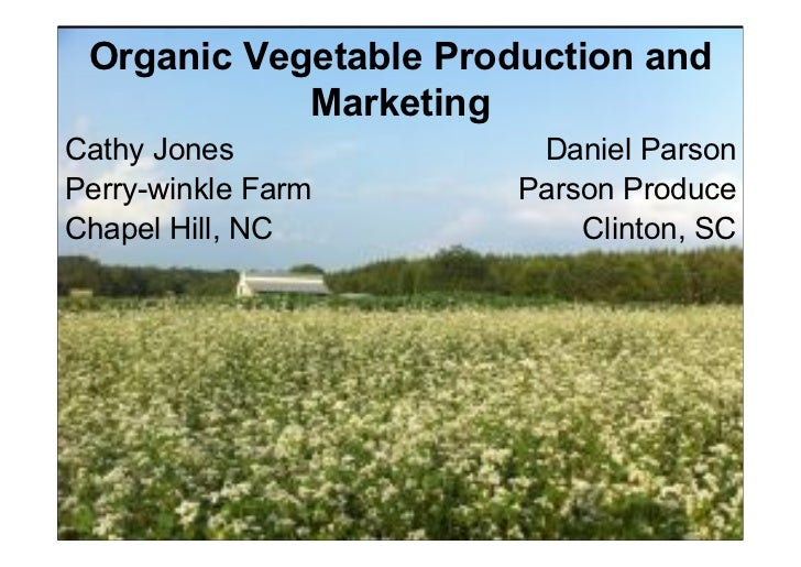 Organic Vegetable Production and            MarketingCathy Jones             Daniel ParsonPerry-winkle Farm      Parson Pr...