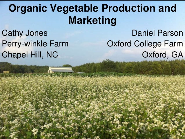 Organic Vegetable Production and Marketing Cathy Jones Perry-winkle Farm Chapel Hill, NC  Daniel Parson Oxford College Far...