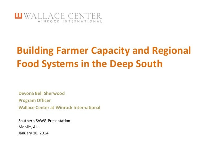 Building Farmer Capacity and Regional Food Systems in the Deep South Devona Bell Sherwood Program Officer Wallace Center a...