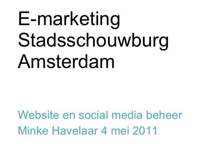 E-marketing Stadsschouwburg Amsterdam Website en social media beheer  Minke Havelaar 4 mei 2011