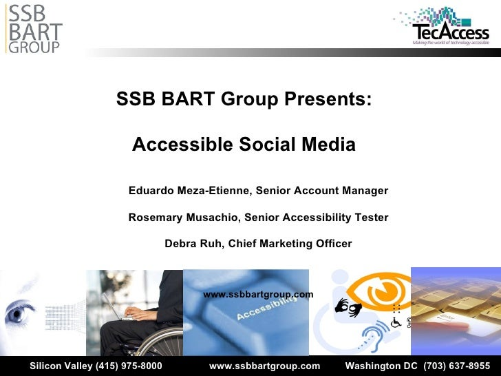 SSB BART Group Presents: Accessible Social Media Eduardo Meza-Etienne, Senior Account Manager Rosemary Musachio, Senior Ac...