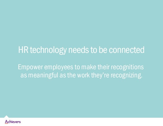 HRtechnologyneedstobeconnected Empower employees to make their recognitions as meaningful as the work they're recognizing.