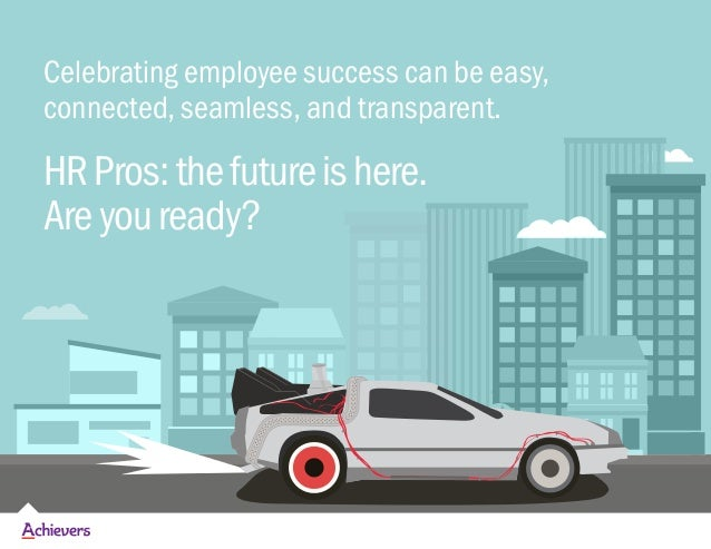 Celebrating employee success can be easy, connected, seamless, and transparent. HRPros:thefutureishere. Areyouready?