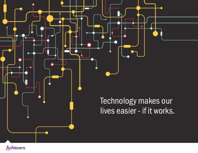 Technology makes our lives easier - if it works.