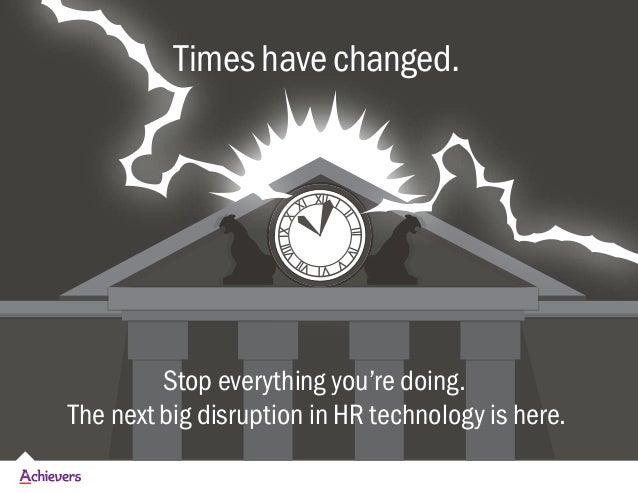 Times have changed. I IIIIIIV V VIVII VIIIIXX XI XII Stop everything you're doing. The next big disruption in HR technolog...