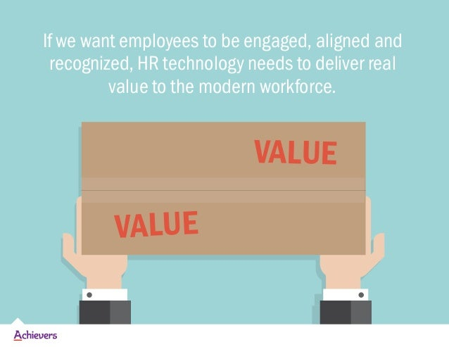 If we want employees to be engaged, aligned and recognized, HR technology needs to deliver real value to the modern workfo...