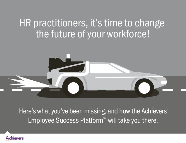 HR practitioners, it's time to change the future of your workforce! Here's what you've been missing, and how the Achievers...