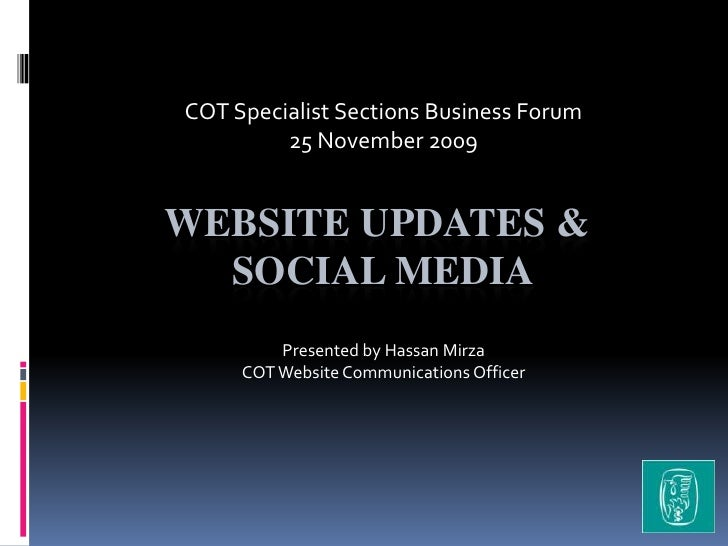 COT Specialist Sections Business Forum<br />25 November 2009<br />Website updates & Social media <br />Presented by Hassan...