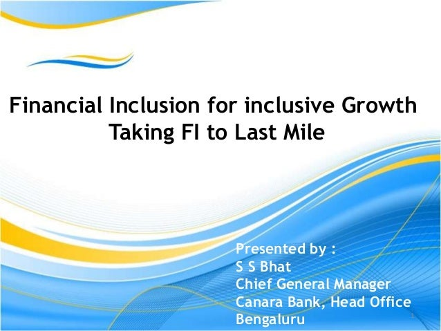 financial inclusion for inclusive growth In this context, financial inclusion is the most for efficient financial system and to exert positive impact in the economic growth as well as development financial inclusion could expediteeconomic activities and promote entrepreneurship with the maximum use of information, communication and technology-enabled services supported by an .