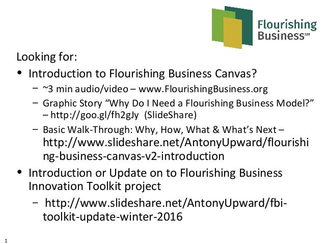 1 Looking for: • Introduction to Flourishing Business Canvas? – ~3 min audio/video – www.FlourishingBusiness.org – Graphic...