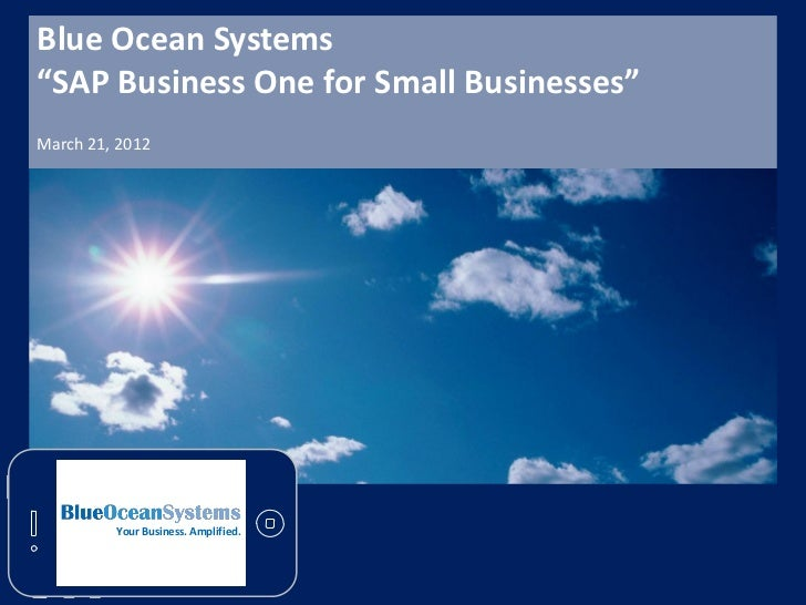 """Blue Ocean Systems""""SAP Business One for Small Businesses""""March 21, 2012         Your Business. Amplified."""