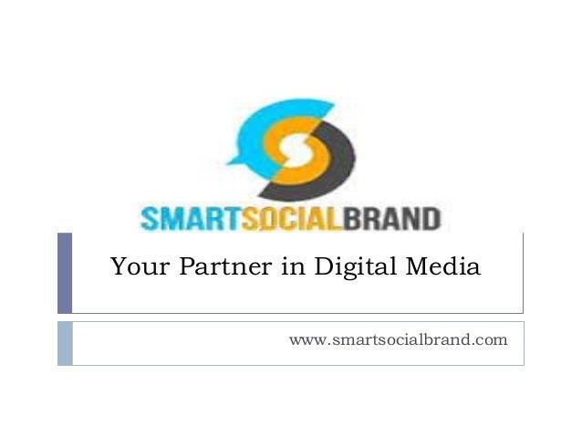 Your Partner in Digital Media www.smartsocialbrand.com