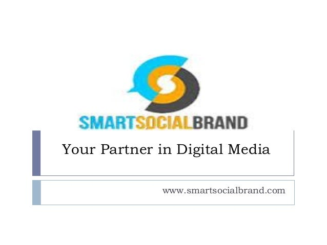 Your Partner in Digital Media www.smartsocialbrand.com