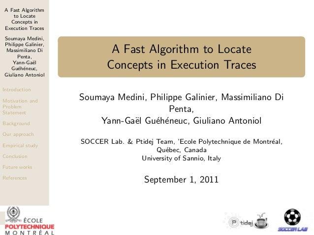 A Fast Algorithm   to Locate  Concepts inExecution TracesSoumaya Medini,Philippe Galinier,Massimiliano Di      Penta,     ...