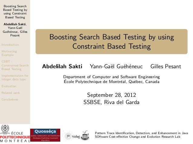 Boosting Search Based Testing by using Constraint Based Testing Abdelilah Sakti, Yann-Ga¨l e Gu´h´neuc, Gilles e e Pesant ...