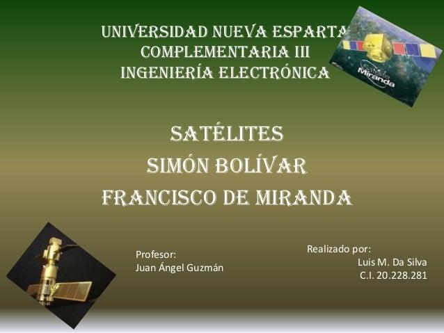 Universidad Nueva Esparta    Complementaria III  Ingeniería Electrónica     Satélites   Simón BolívarFrancisco de miranda ...