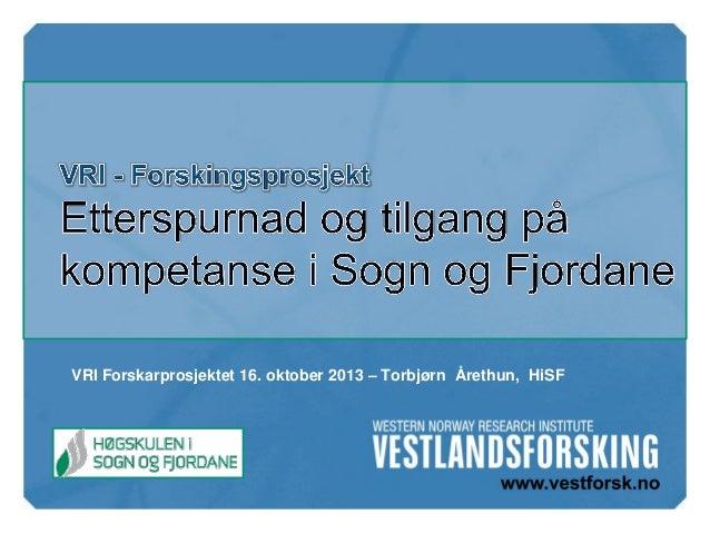 VRI Forskarprosjektet 16. oktober 2013 – Torbjørn Årethun, HiSF