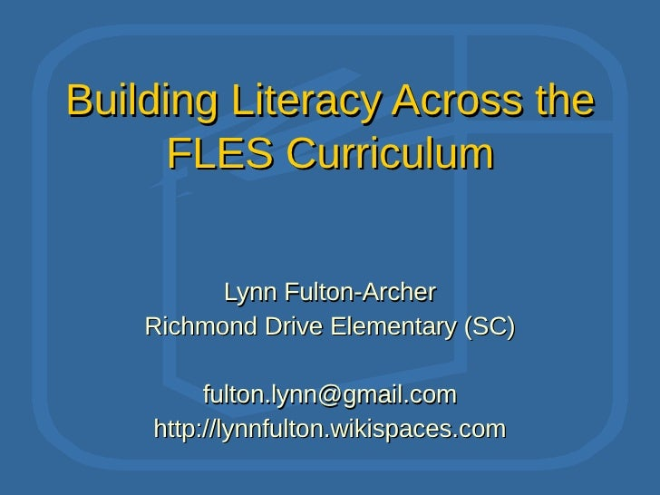 Building Literacy Across the FLES Curriculum Lynn Fulton-Archer Richmond Drive Elementary (SC) [email_address] http://lynn...
