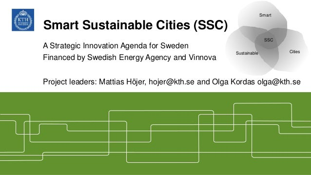 Smart Sustainable Cities (SSC) A Strategic Innovation Agenda for Sweden Financed by Swedish Energy Agency and Vinnova Proj...