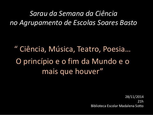 """Sarau da Semana da Ciência  no Agrupamento de Escolas Soares Basto  """" Ciência, Música, Teatro, Poesia…  O princípio e o fi..."""