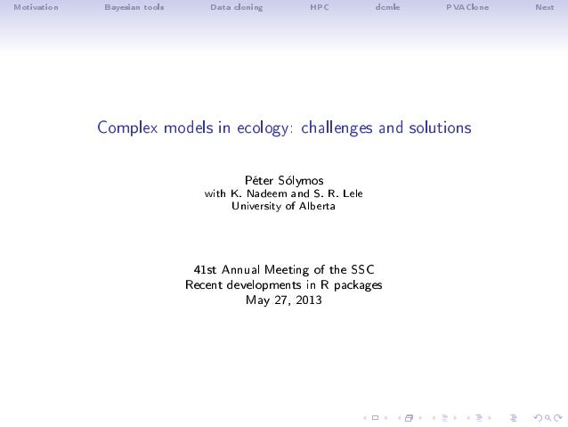 Motivation Bayesian tools Data cloning HPC dcmle PVAClone NextComplex models in ecology: challenges and solutionsPéter Sól...