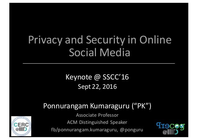 Privacy	   and	   Security	   in	   Online	    Social	   Media	    Keynote	   @	   SSCC'16	    Sept	   22,	   2016 Ponnura...