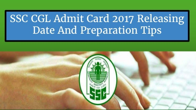Ssc Cgl Admit Card: SSC CGL Admit Card 2017 Releasing Date And Preparation Tips