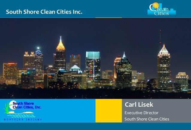 Clean Cities / 1 South Shore Clean Cities Inc. Carl Lisek Executive Director South Shore Clean Cities