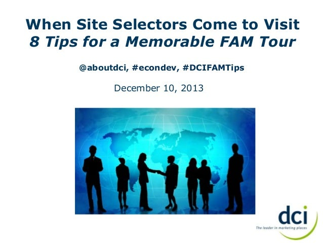 When Site Selectors Come to Visit 8 Tips for a Memorable FAM Tour @aboutdci, #econdev, #DCIFAMTips  December 10, 2013