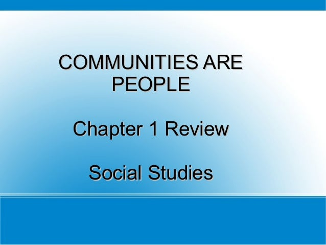COMMUNITIES ARECOMMUNITIES ARE PEOPLEPEOPLE Chapter 1 ReviewChapter 1 Review Social StudiesSocial Studies