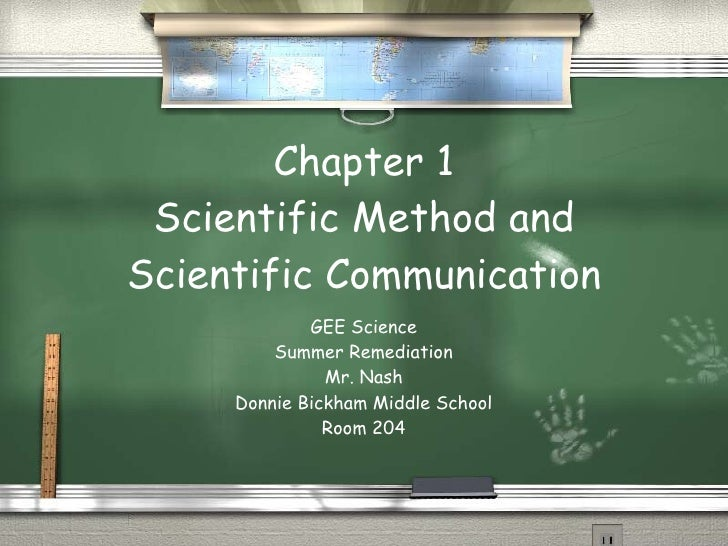 Chapter 1 Scientific Method and Scientific Communication GEE Science Summer Remediation Mr. Nash Donnie Bickham Middle Sch...