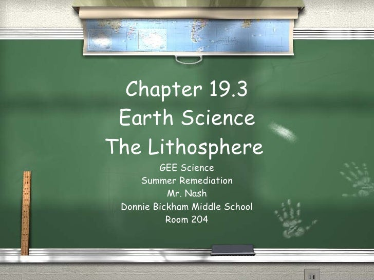 Chapter 19.3 Earth Science The Lithosphere  GEE Science Summer Remediation Mr. Nash Donnie Bickham Middle School Room 204