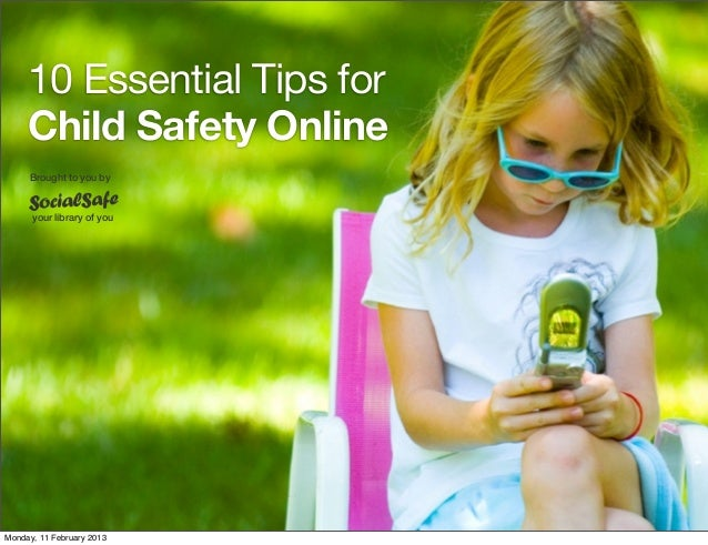10 Essential Tips forChild Safety OnlineBrought to you byyour library of youMonday, 11 February 2013