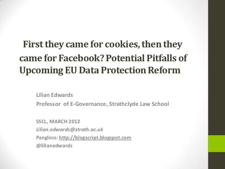 First they came for cookies, then theycame for Facebook? Potential Pitfalls ofUpcoming EU Data Protection Reform    Lilian...