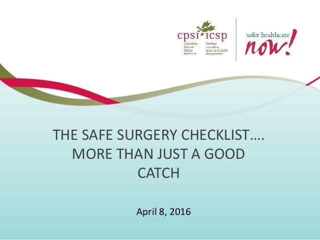 THE SAFE SURGERY CHECKLIST…. MORE THAN JUST A GOOD CATCH April 8, 2016