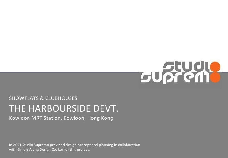 SHOWFLATS & CLUBHOUSES THE HARBOURSIDE DEVT. Kowloon MRT Station, Kowloon, Hong Kong In 2001 Studio Supremo provided desig...