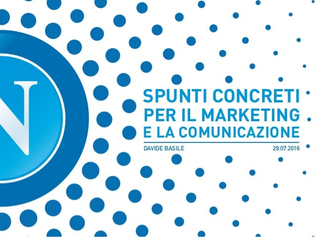 SPUNTI CONCRETI PER IL MARKETING  E LA COMUNICAZIONE DAVIDE BASILE 29.07.2016