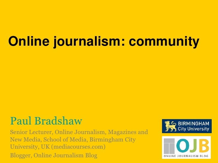 Online journalism: community<br />Paul Bradshaw<br />Senior Lecturer, Online Journalism, Magazines and New Media, School o...