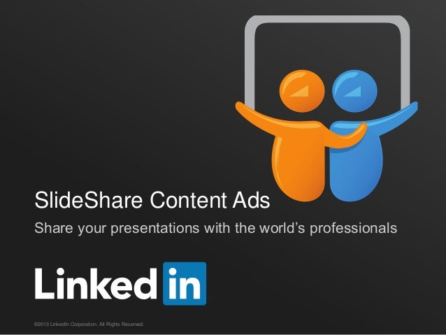 SlideShare Content AdsShare your presentations with the world's professionals©2013 LinkedIn Corporation. All Rights Reserv...