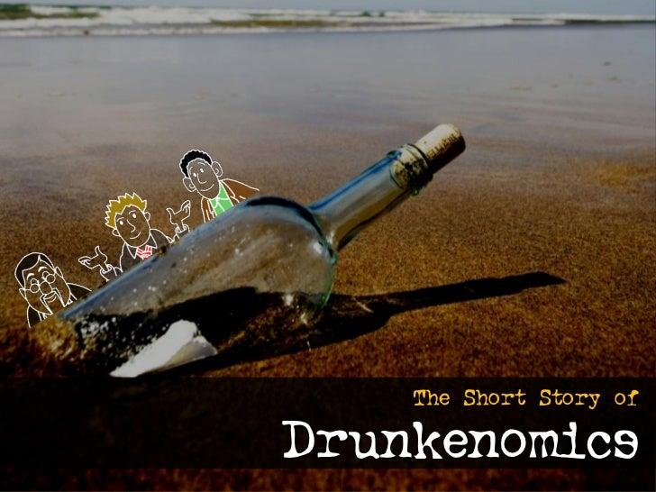 The Short Story of  Drunkenomics