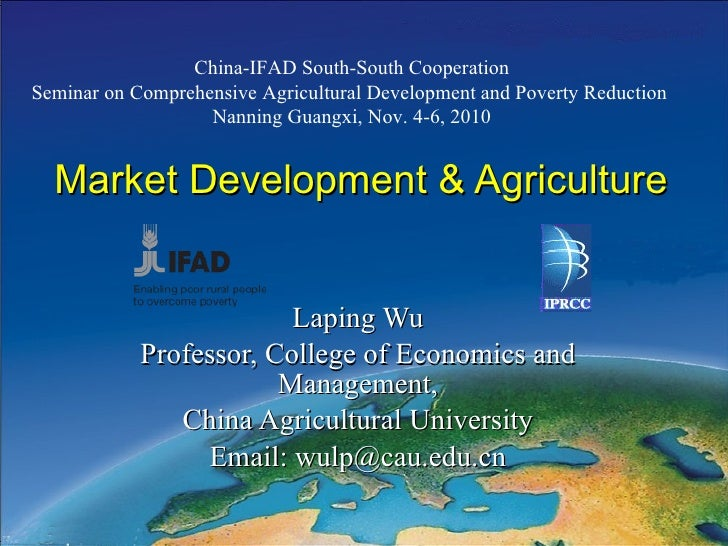 Market Development & Agriculture Laping Wu Professor, College of Economics and Management, China Agricultural University E...