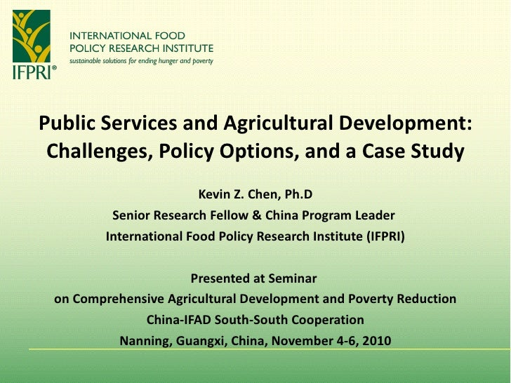 Public Services and Agricultural Development: Challenges, Policy Options, and a Case Study Kevin Z. Chen, Ph.D Senior Rese...