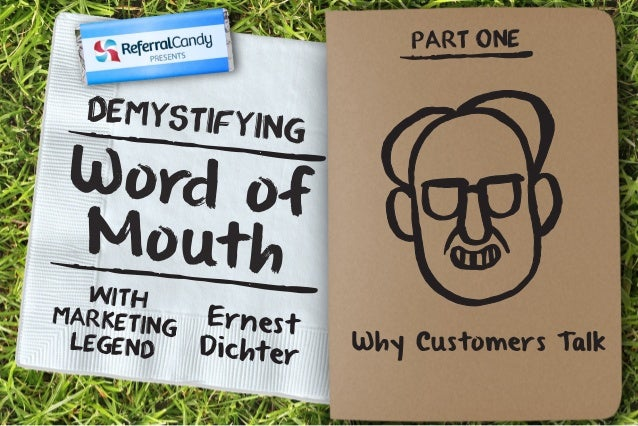 Demystifying  W o rd o f  Mo ut h  Ernes t  Di c h t er  With  Marketing  Legend  PART ONE  Why Customers Talk