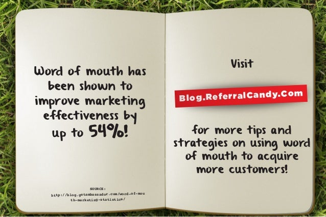 Word of mouth has  been shown to  improve marketing  effectiveness by  up to 54%!  Visit  for more tips and  strategies on...