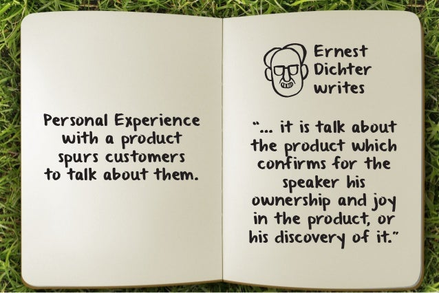 """Personal Experience  with a product  spurs customers  to talk about them.  Ernest  Dichter  writes  """"… it is talk about  t..."""
